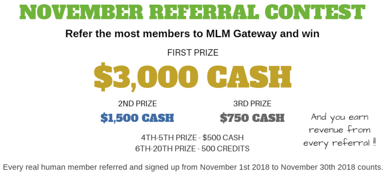 Join MLM Gateway November Referral Contest and win $3.000 and more prizes!!: https://www.mlmgateway.com/?refcode=37970158